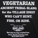Vegetarian: Ancient tribal slang for the village idiot who can't hunt, fish or ride